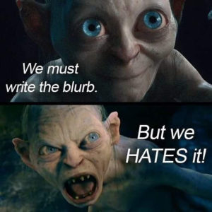 Smeagol says: We must write the blurb. But we HATES it!